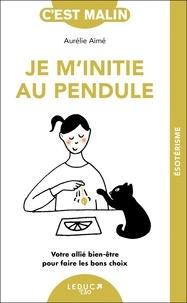 Aurélie Aimé - Je m'initie au pendule.