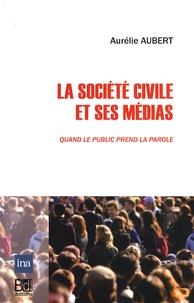 Aurélie Aubert - La société civile et ses médias - Quand le public prend la parole.