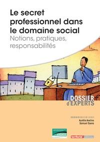 Aurélie Aveline et Samuel Dyens - Le secret professionnel dans le domaine social - Notions, pratiques, responsabilités.