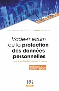 Aurélie Banck et Catherine Schultis - Vade-mecum de la protection des données personnelles pour le secteur bancaire et financier.