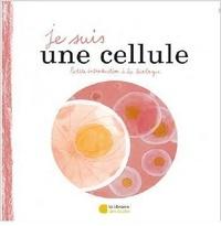 Aurelie Beaufort et Mélissa Faidherbe - Je suis une cellule - Petite introduction à la biologie.