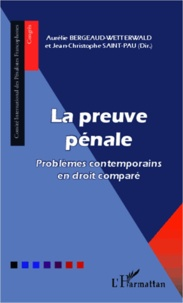 Aurélie Bergeaud-Wetterwald - La preuve pénale - Problèmes contemporains en droit comparé.