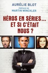 Aurélie Blot - Héros en séries... Et si c'était nous ?.