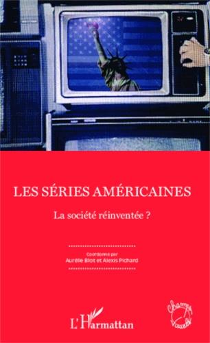 Aurélie Blot et Alexis Pichard - Les séries américaines - La société réinventée ?.