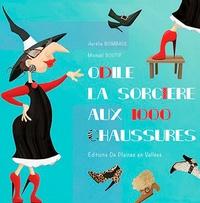 Aurélie Bombace et Mickaël Soutif - Odile la sorcière aux 1000 chaussures.