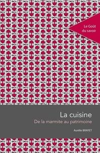 Aurélie Brayet - La cuisine - De la marmite au patrimoine.
