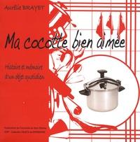 Aurélie Brayet - Ma cocotte bien aimée - Histoire et mémoire d'un objet quotidien.