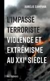 Aurélie Campana - L'impasse terroriste - Violence et extrémisme au XXIe siècle.