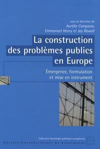 Aurélie Campana et Emmanuel Henry - La construction des problèmes publics en Europe - Emergence, formulation et mise en instrument.