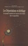 Aurélie Campana et Grégory Dufaud - Les déportations en héritage - Les peuples réprimés du Caucase et de Crimée, hier et aujourd'hui.