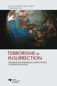 Aurélie Campana et Gérard Hervouet - Terrorismeetinsurrection - EvolutiondesdynamiquesconflictuellesetréponsesdesEtats.
