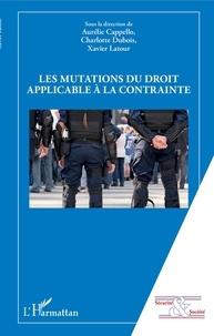 Aurélie Cappello et Charlotte Dubois - Les mutations du droit applicable à la contrainte.