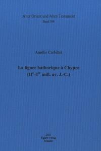 Aurélie Carbillet - La figure hathorique à Chypre (IIe - Ier mill avant J-C).