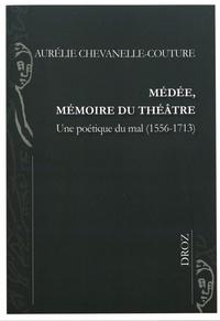 Aurélie Chevanelle-Couture - Médée, mémoire du théâtre - Une poétique du mal (1556-1713).