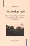 Aurélie Choné - Destination Inde - Pour une géocritique des récits de voyageurs germanophones (1880-1930).