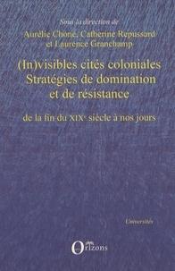 Aurélie Choné et Catherine Repussard - (In)visibles cités coloniales - Stratégies de domination et de résistance de la fin du XIXe siècle à nos jours.