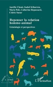 Aurélie Choné et Isabelle Iribarren - Repenser la relation homme-animal - Généalogie et perspectives.