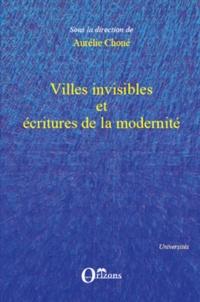 Aurélie Choné - Villes invisibles et écritures de la modernité.