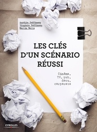 Les clés d'un scénario réussi- Cinéma, TV, pub, docu, corporate - Aurélie Coffineau  