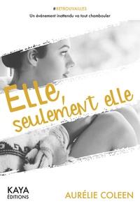 Aurélie Coleen - Elle, seulement elle.
