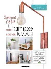 Comment jai fait une lampe avec un tuyau - Et 14 autres DIY déco à réaliser avec du matériel de bricolage.pdf