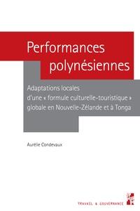"""Aurélie Condevaux - Performances polynésiennes - Adaptations locales d'une """"formule culturelle-touristique"""" globale en Nouvelle-Zélande et à Tonga."""