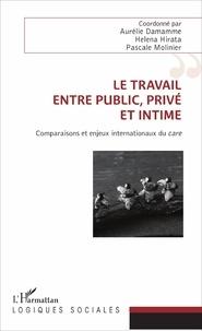 Aurélie Damamme et Helena Hirata - Le travail, entre public, privé et intime - Comparaisons et enjeux internationaux du care.