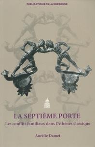 Aurélie Damet - La septième porte - Les conflits familiaux dans l'Athènes classique.