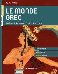 Aurélie Damet - Le monde grec - De Minos à Alexandre (1700-323 av. J.-C.).