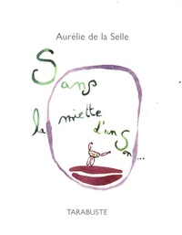 Aurélie de La Selle - Sans la miette d'un son.