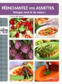 Aurélie de Varax - Réenchantez vos assiettes - Manger local et de saison !.