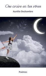 Aurélie Dechambre - Ose croire en tes rêves.