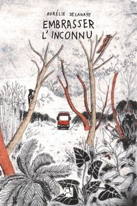 Livres anglais téléchargeables gratuitement Embrasser l'inconnu par Aurélie Delahaye (Litterature Francaise) DJVU PDF
