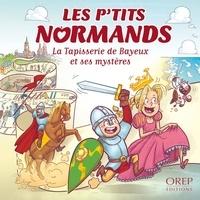Aurélie Derreumaux et Laurent Granier - La Tapisserie de Bayeux.