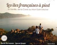 Aurélie Derreumaux et Laurent Granier - Les îles françaises à pied - En famille, de la Corse au Mont Saint-Michel.