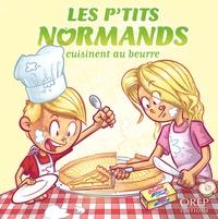 Aurélie Derreumaux et Laurent Granier - Les P'tits Normands cuisinent au beurre.