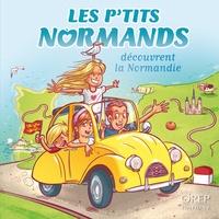 Aurélie Derreumaux et Laurent Granier - Les P'tits Normands découvrent la Normandie.
