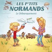 Aurélie Derreumaux et Laurent Granier - Les p'tits normands le débarquement.