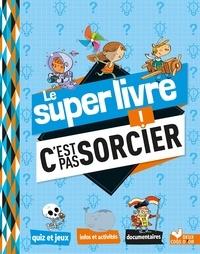 Aurélie Desfour et Sophie Koechlin - Le super livre C'est pas sorcier !.