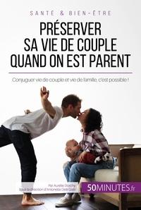 Aurélie Dorchy et  50Minutes.fr - Amour  : Préserver sa vie de couple quand on est parent - Conjuguer vie de couple et vie de famille, c'est possible !.