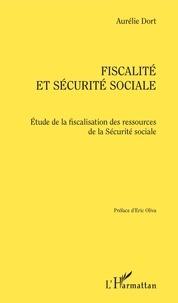 Aurélie Dort - Fiscalité et Sécurité sociale - Etude de la fiscalisation des ressources de la Sécurité sociale.
