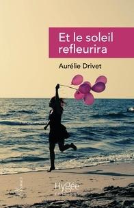 Aurélie Drivet - Et le soleil refleurira.