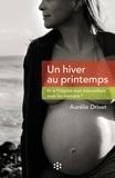 Aurélie Drivet - Un hiver au printemps - Et si l'hôpital était bienveillant avec les mamans ?.