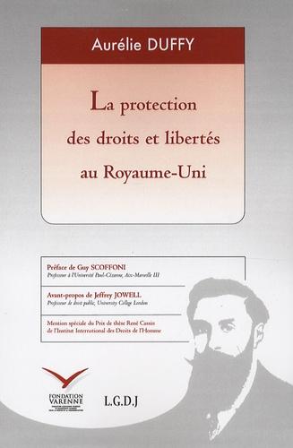 Aurélie Duffy - La protection des droits et libertés au Royaume-Uni - Recherche sur le Human Rights Act 1998 et les mutations du droit constitutionnel britannique face aux exigences de la Convention européenne des droits de l'homme.
