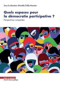 Aurélie Duffy-Meunier - Quels espaces pour la démocratie participative ? - Perpectives comparées.