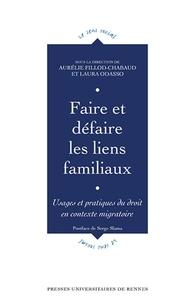 Aurélie Fillod-Chabaud et Laura Odasso - Faire et défaire les liens familiaux - Usages et pratiques du droit en contexte migratoire.