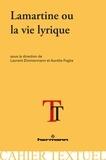 Aurélie Foglia et Laurent Zimmermann - Lamartine ou la vie lyrique.