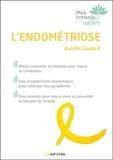 Aurélie Gaulard - L'endométriose - Mieux connaître la maladie pour mieux la combattre.