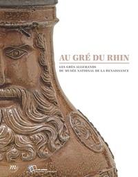 Aurélie Gerbier et Bertrand Bergbauer - Au gré du Rhin - Les grès allemands du Musée national de la Renaissance.