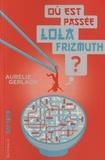 Aurélie Gerlach - Où est passée Lola Frizmuth ?.
